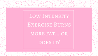 Low Intensity Exercise Burns more fat!